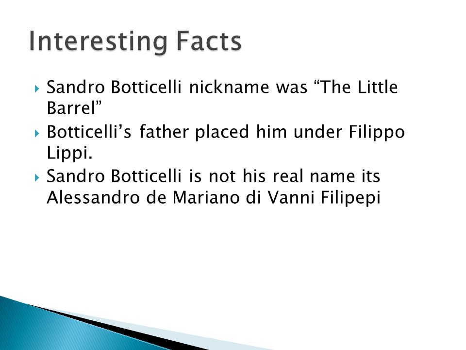  Fra Filippo Lippi taught Sandro Botticelli  Filipino Lippi was a student of Sandro Botticelli.