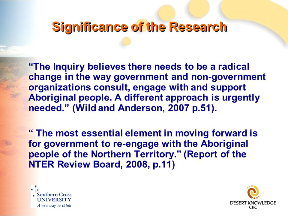 Significance of the Research The Inquiry believes there needs to be a radical change in the way government and non-government organizations consult, engage with and support Aboriginal people.