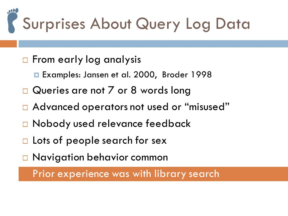 Surprises About Query Log Data  From early log analysis  Examples: Jansen et al.
