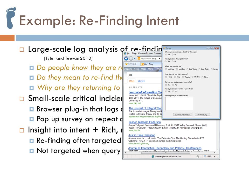 Example: Re-Finding Intent  Large-scale log analysis of re-finding [Tyler and Teevan 2010]  Do people know they are re-finding.
