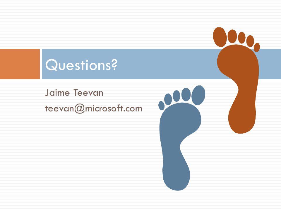 Jaime Teevan teevan@microsoft.com Questions?
