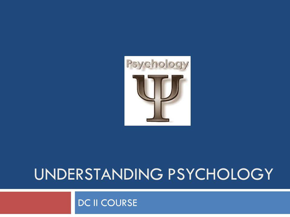 UNDERSTANDING PSYCHOLOGY DC II COURSE