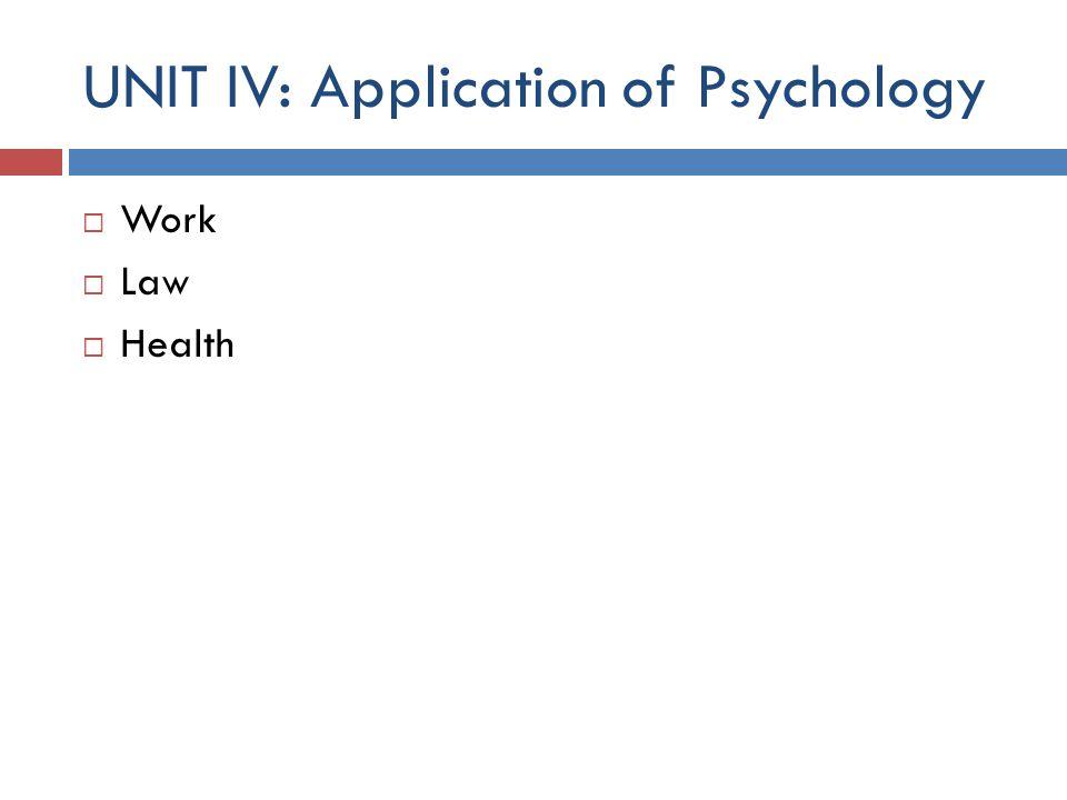 UNIT IV: Application of Psychology  Work  Law  Health