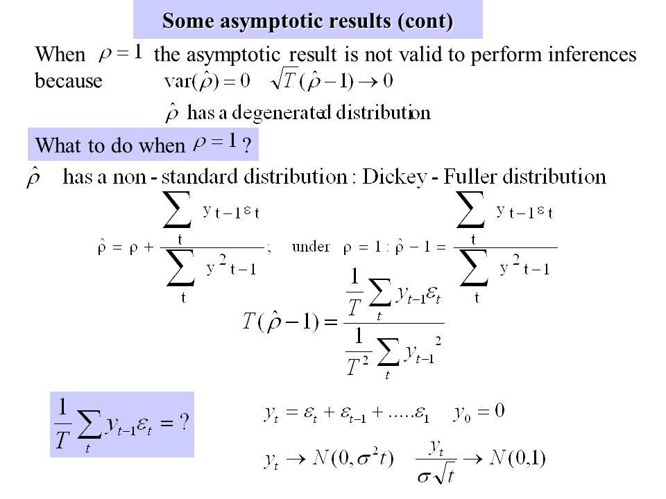 Some Asymptotic Results Consider the stationary case Asymptotically (CLT) from the previous lecture: