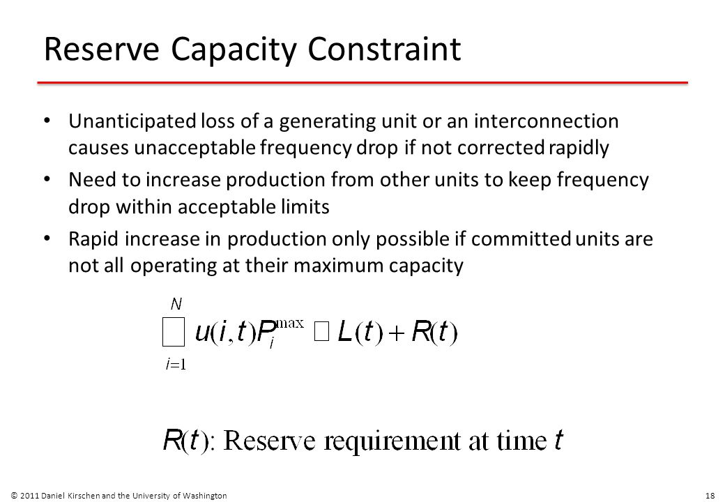 Reserve Capacity Constraint Unanticipated loss of a generating unit or an interconnection causes unacceptable frequency drop if not corrected rapidly