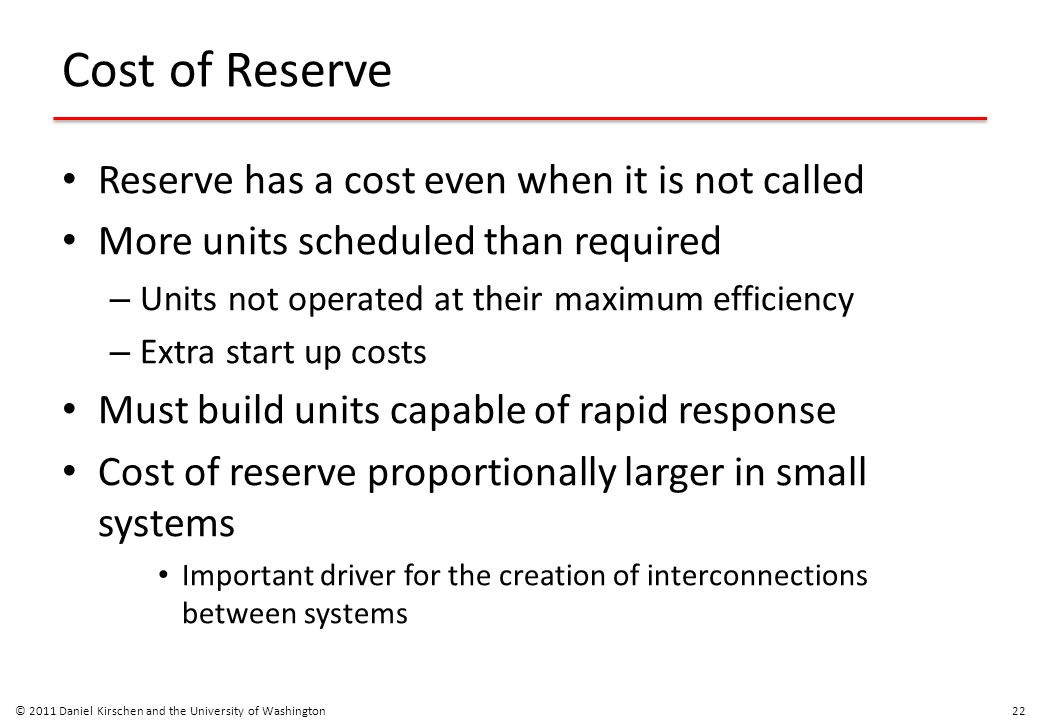 Cost of Reserve Reserve has a cost even when it is not called More units scheduled than required – Units not operated at their maximum efficiency – Ex