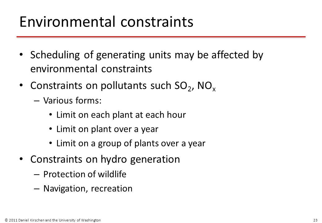 Environmental constraints Scheduling of generating units may be affected by environmental constraints Constraints on pollutants such SO 2, NO x – Vari