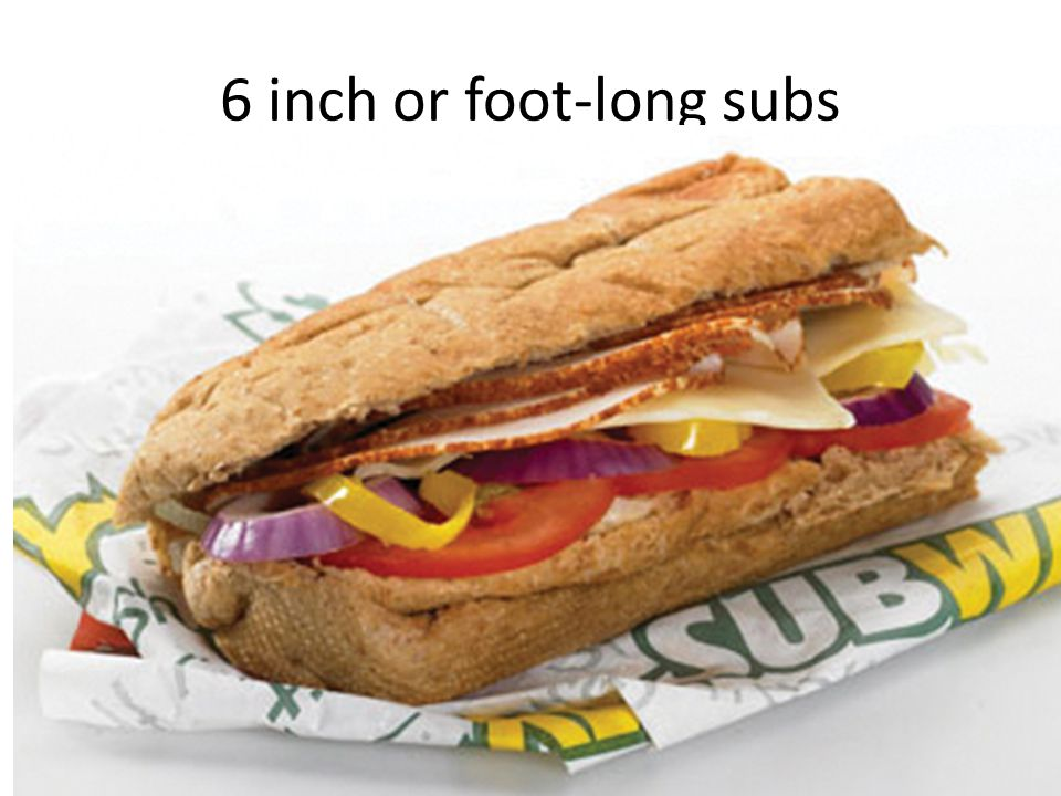 6 inch or foot-long subs