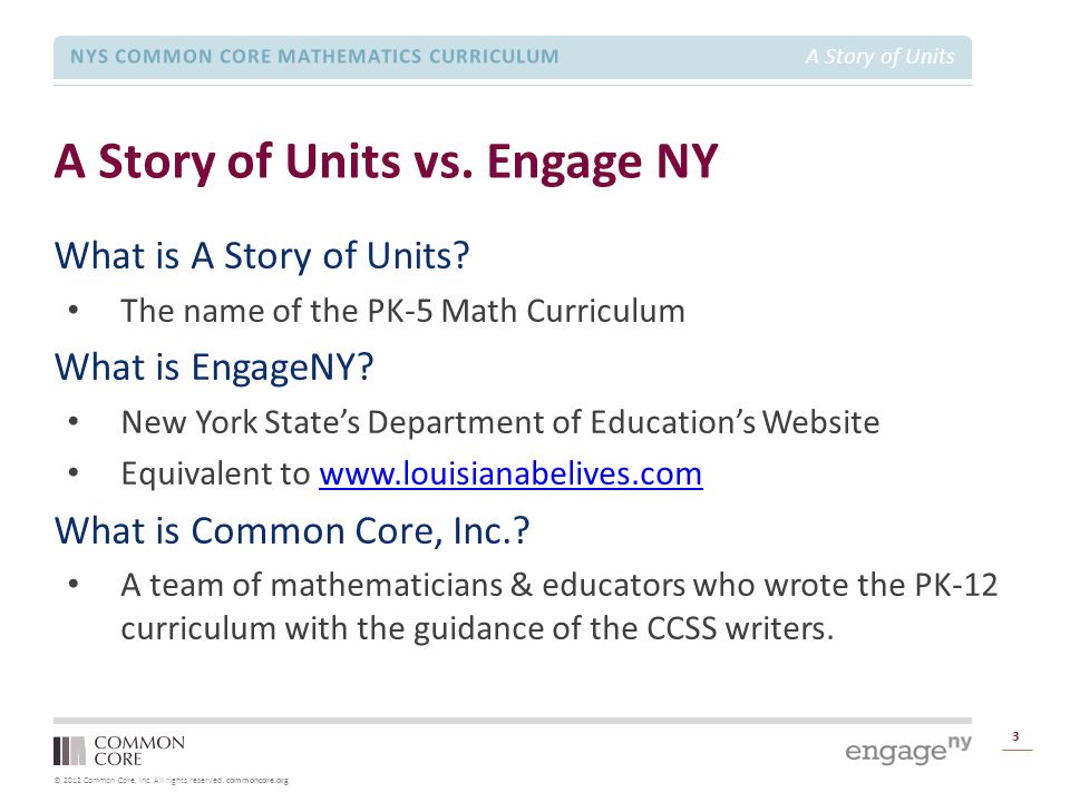 © 2012 Common Core, Inc. All rights reserved. commoncore.org NYS COMMON CORE MATHEMATICS CURRICULUM A Story of Units A Story of Units vs. Engage NY 3