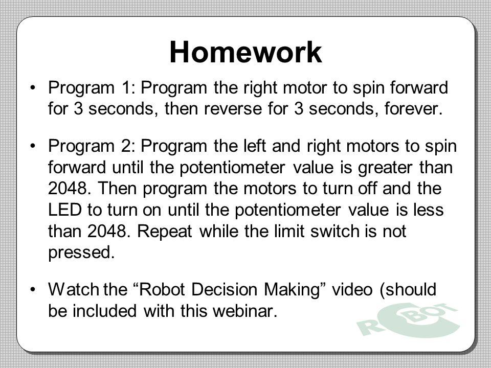 Homework Program 1: Program the right motor to spin forward for 3 seconds, then reverse for 3 seconds, forever.