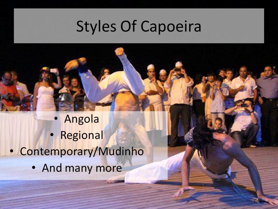 Styles Of Capoeira Angola Regional Contemporary/Mudinho And many more