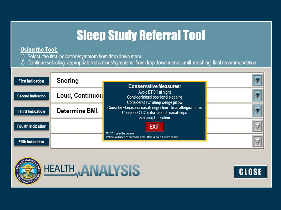 Snoring Loud, Continuous for > 3 months Determine BMI. Is BMI > 25? Sleep Study Referral Tool Using the Tool: 1)Select the first indication/symptom fr