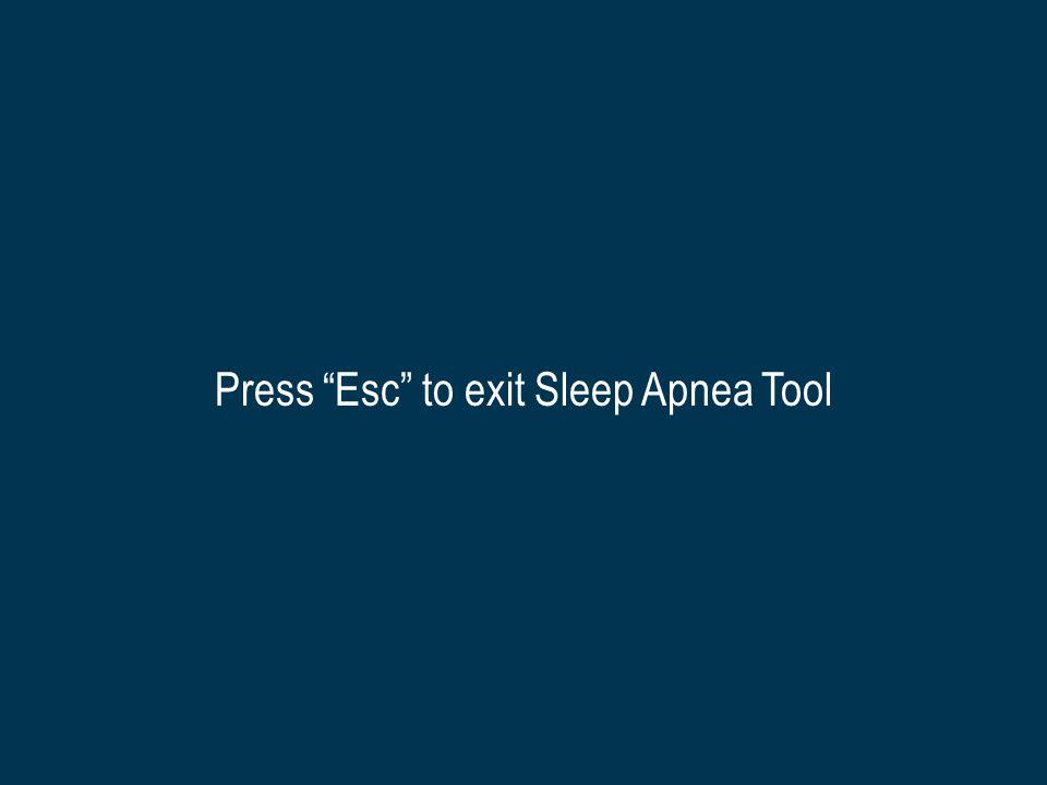 Press Esc to exit Sleep Apnea Tool