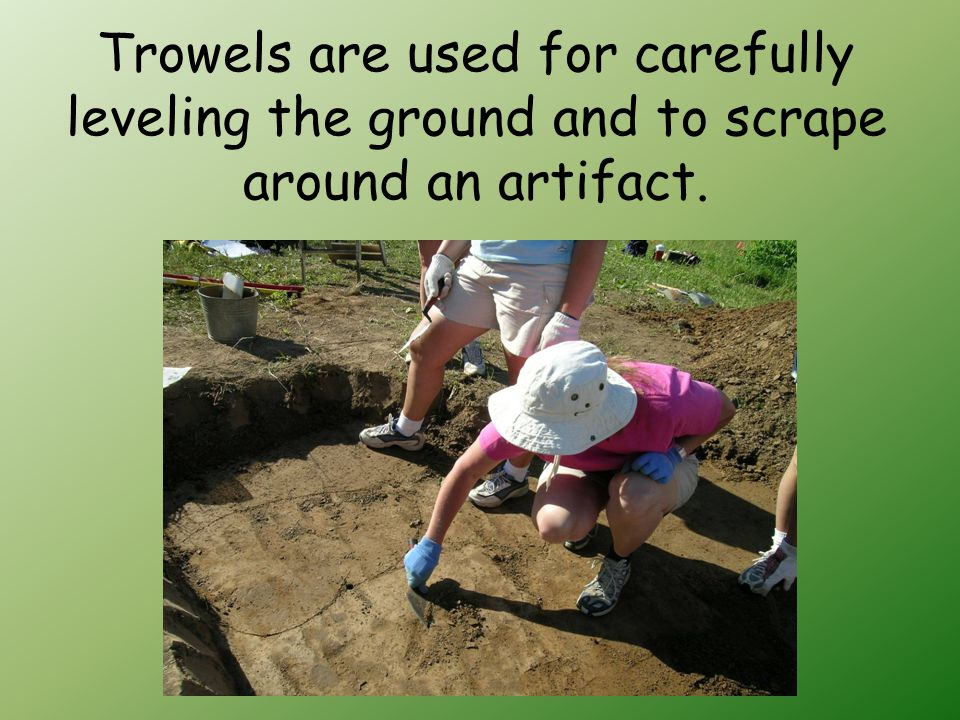 Now that you know the tools of an archeologist do you think you are ready to work with an archaeologist on a dig?
