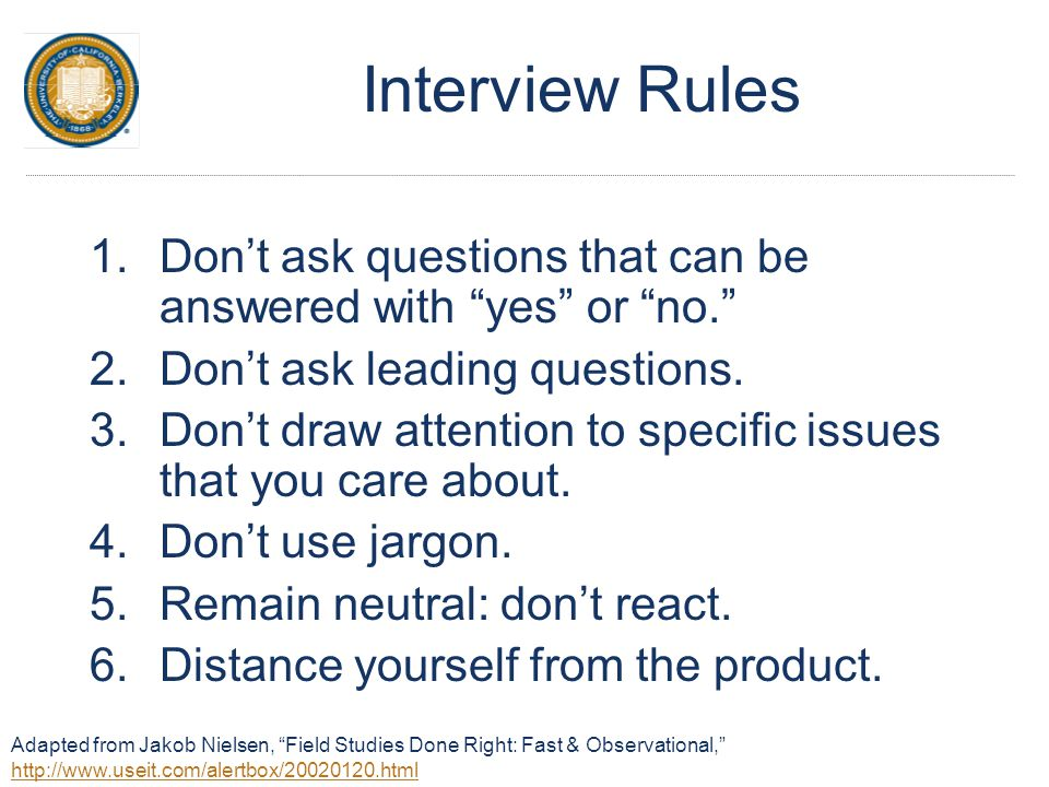 "Interview Rules 1.Don't ask questions that can be answered with ""yes"" or ""no."" 2.Don't ask leading questions. 3.Don't draw attention to specific issue"