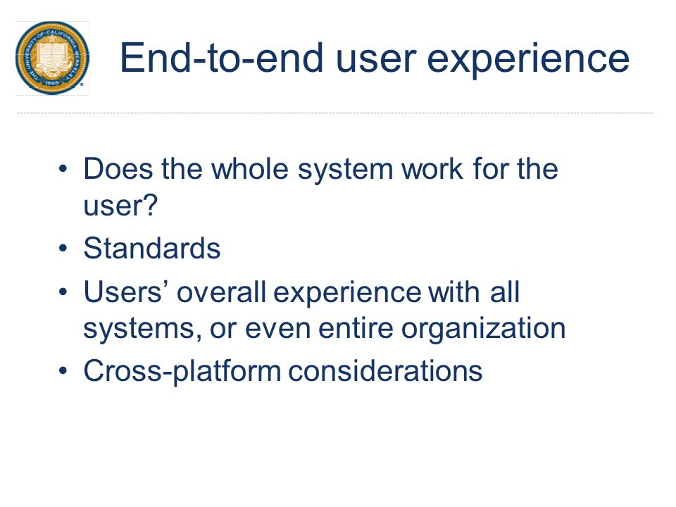 End-to-end user experience Does the whole system work for the user.
