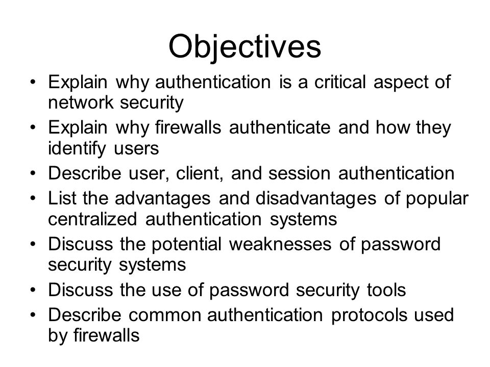 Chapter Summary (continued) In a centralized authentication system: –Firewall works with an authentication server –Authentication server handles Username and password maintenance/generation Login requests Auditing Examples of centralized authentication systems: –Kerberos –TACACS+ –RADIUS