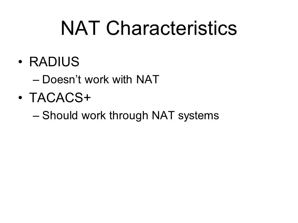 NAT Characteristics RADIUS –Doesn't work with NAT TACACS+ –Should work through NAT systems
