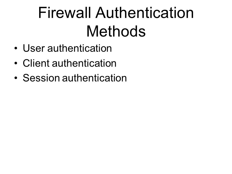 Firewall Authentication Methods User authentication Client authentication Session authentication