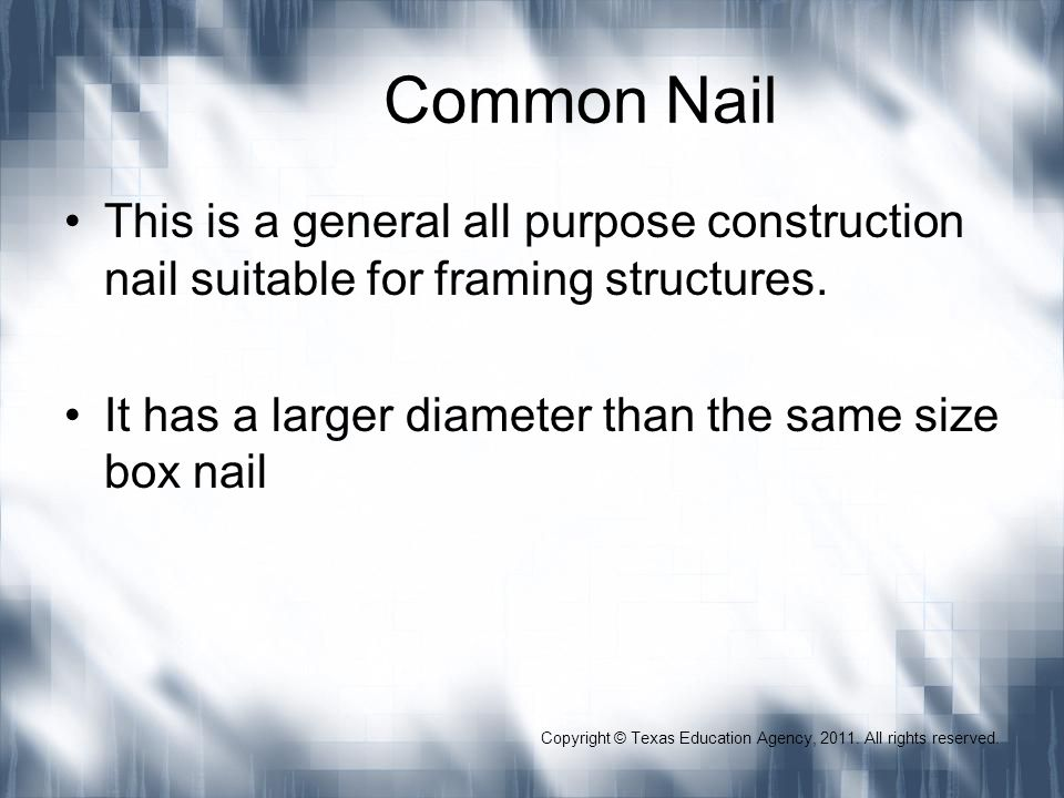 Common Nail This is a general all purpose construction nail suitable for framing structures. It has a larger diameter than the same size box nail Copy