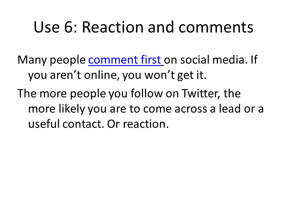 Use 6: Reaction and comments Many people comment first on social media.