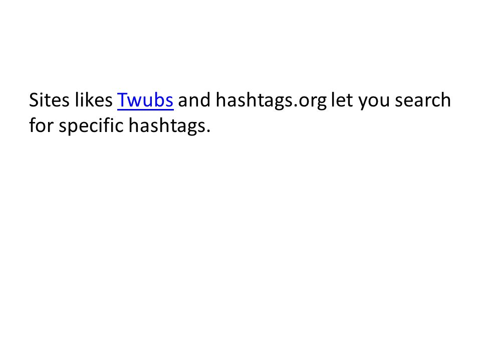 Sites likes Twubs and hashtags.org let you search for specific hashtags.Twubs