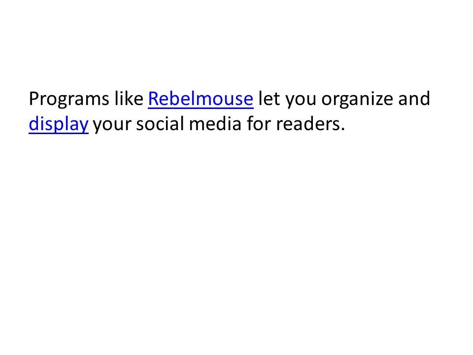 Programs like Rebelmouse let you organize and display your social media for readers.Rebelmouse display