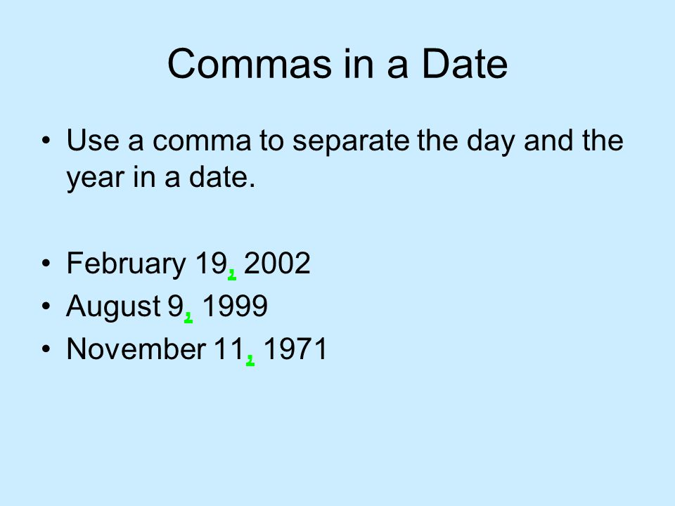 Cities and States Use a comma to separate the city and the state.