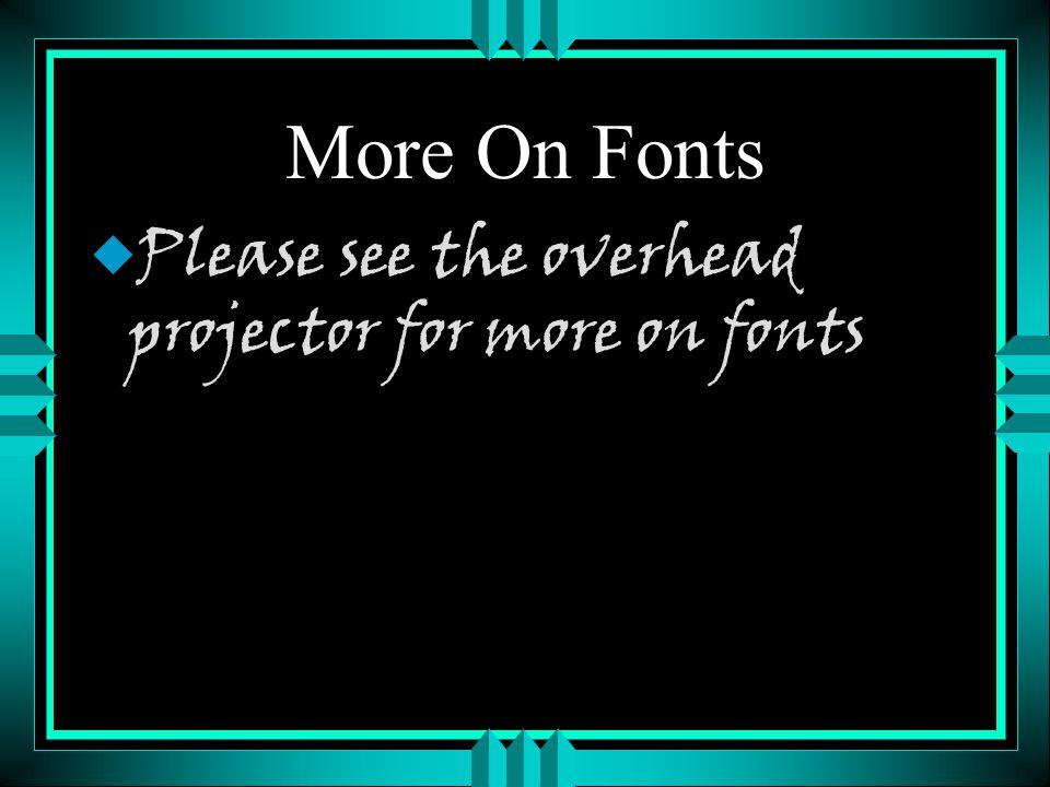 Type Fonts u Serif fonts versus Sans Serif fonts u This is a sans serif font --This is Arial u This is a font with serifs--This is Times New Roman