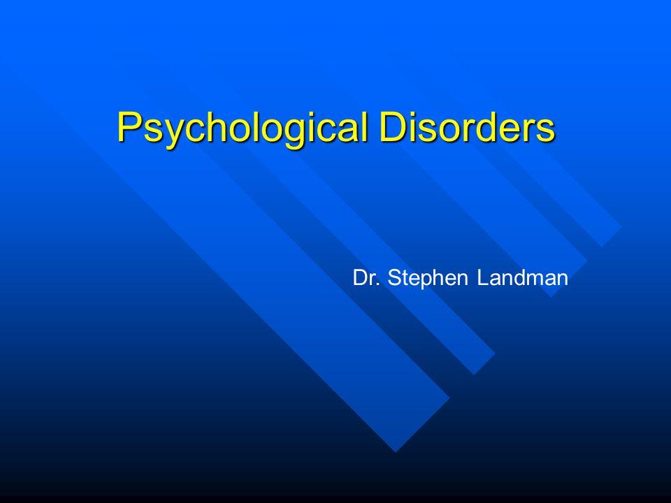 Psychological Disorders Dr. Stephen Landman