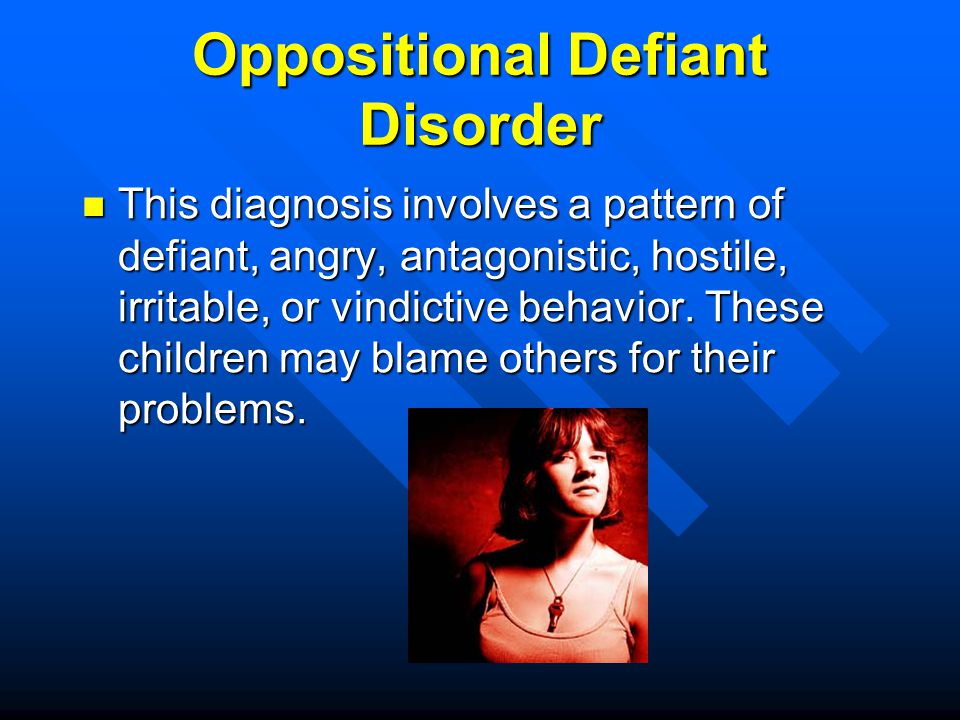 Oppositional Defiant Disorder This diagnosis involves a pattern of defiant, angry, antagonistic, hostile, irritable, or vindictive behavior. These chi