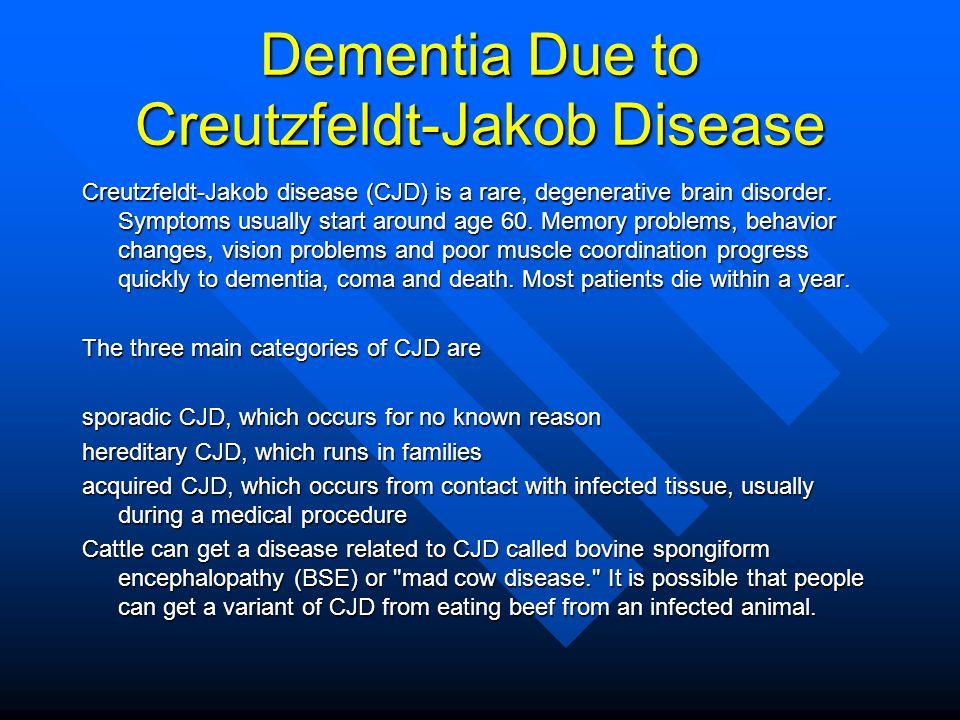 Dementia Due to Creutzfeldt-Jakob Disease Creutzfeldt-Jakob disease (CJD) is a rare, degenerative brain disorder. Symptoms usually start around age 60