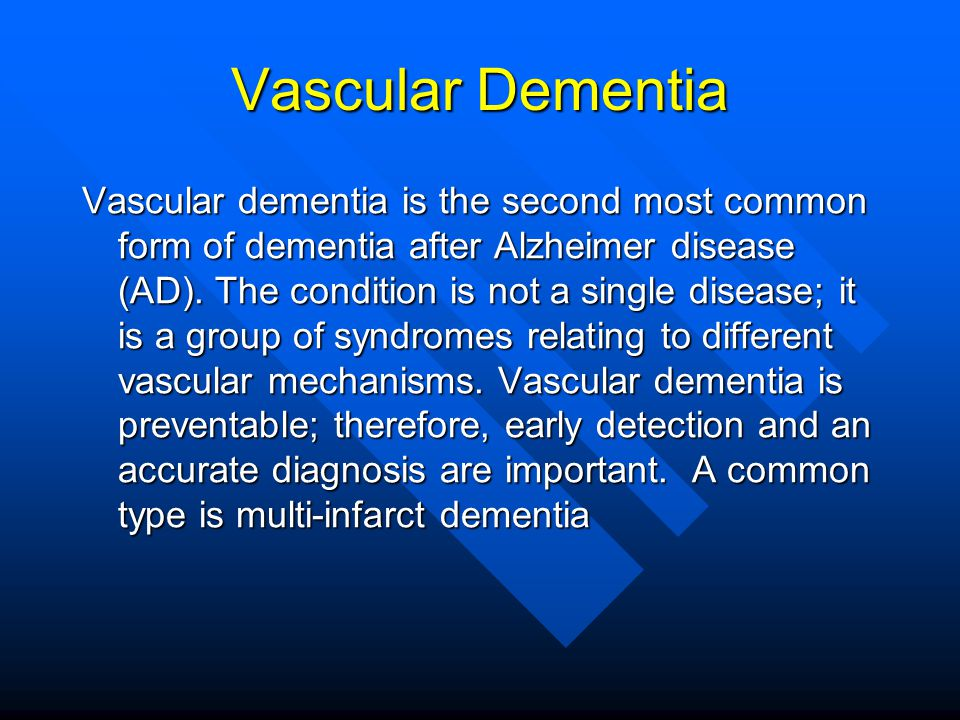 Vascular Dementia Vascular dementia is the second most common form of dementia after Alzheimer disease (AD). The condition is not a single disease; it