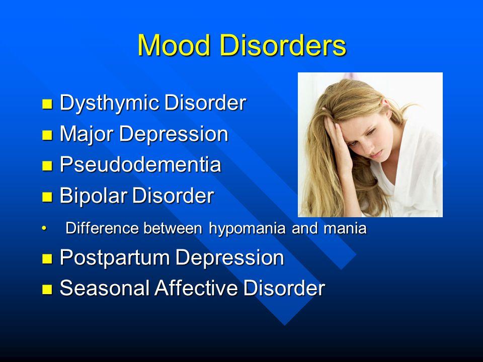 Mood Disorders Dysthymic Disorder Dysthymic Disorder Major Depression Major Depression Pseudodementia Pseudodementia Bipolar Disorder Bipolar Disorder