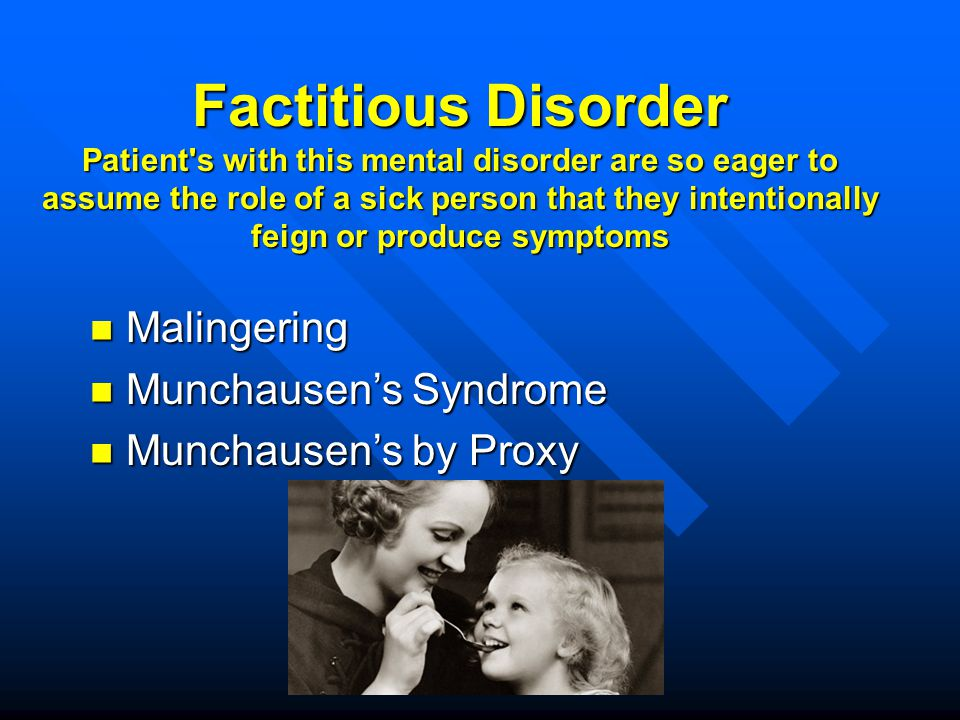 Malingering Malingering Munchausen's Syndrome Munchausen's Syndrome Munchausen's by Proxy Munchausen's by Proxy Factitious Disorder Patient's with thi