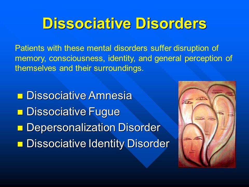 Dissociative Disorders Dissociative Amnesia Dissociative Amnesia Dissociative Fugue Dissociative Fugue Depersonalization Disorder Depersonalization Di