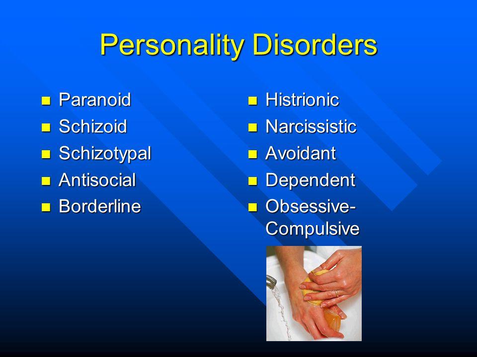 Personality Disorders Paranoid Paranoid Schizoid Schizoid Schizotypal Schizotypal Antisocial Antisocial Borderline Borderline Histrionic Narcissistic