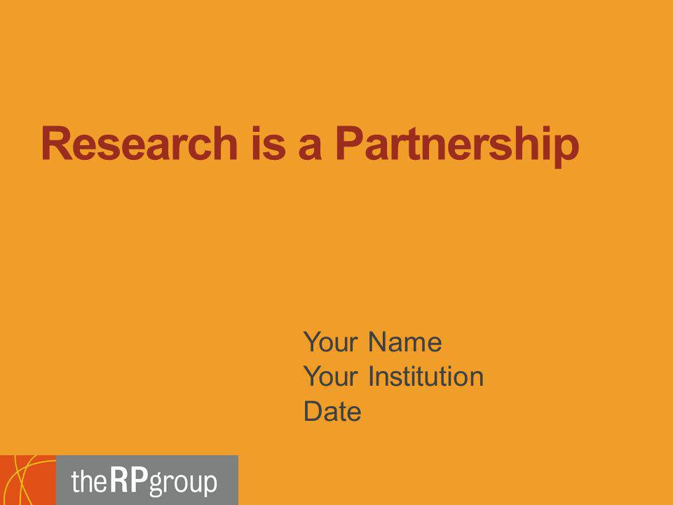 Bridging Research, Information and Culture An Initiative of the Research and Planning Group for California Community Colleges Your Name Your Institution Date Research is a Partnership