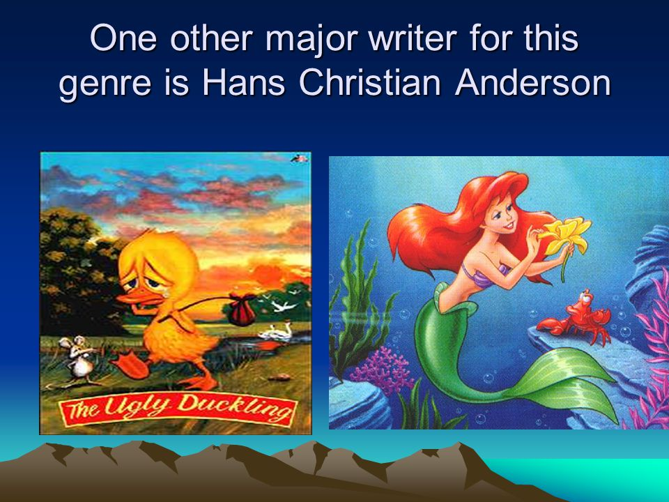 One other major writer for this genre is Hans Christian Anderson