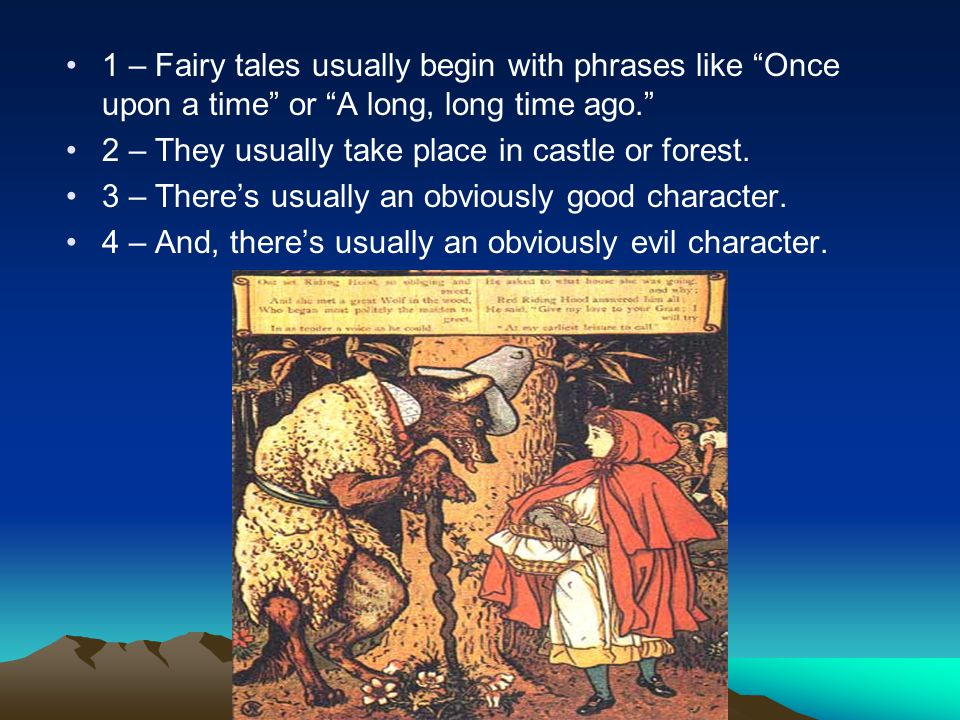 """1 – Fairy tales usually begin with phrases like """"Once upon a time"""" or """"A long, long time ago."""" 2 – They usually take place in castle or forest. 3 – Th"""