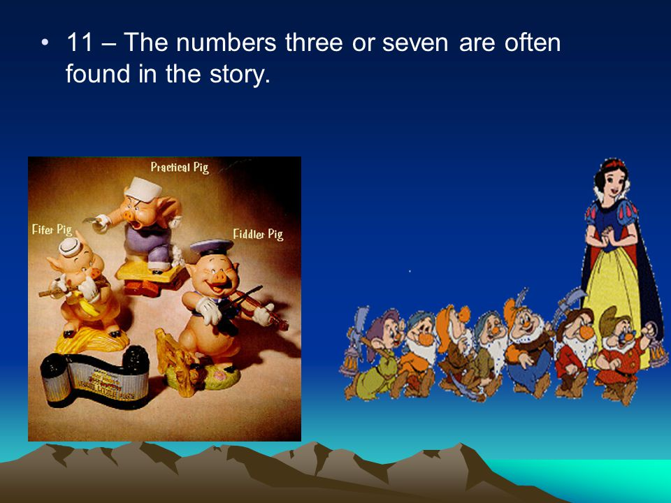 11 – The numbers three or seven are often found in the story.