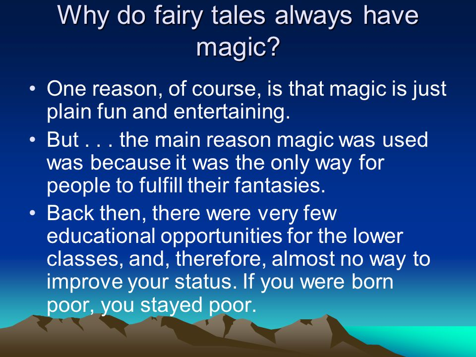 Why do fairy tales always have magic? One reason, of course, is that magic is just plain fun and entertaining. But... the main reason magic was used w