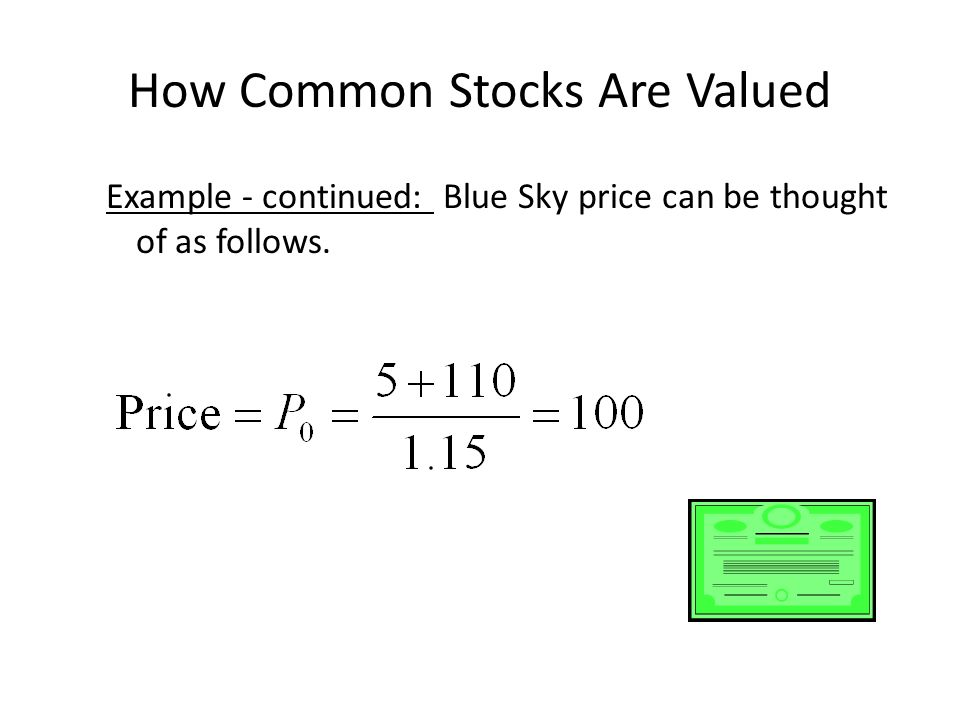 How Common Stocks Are Valued Example - continued: Blue Sky price can be thought of as follows.