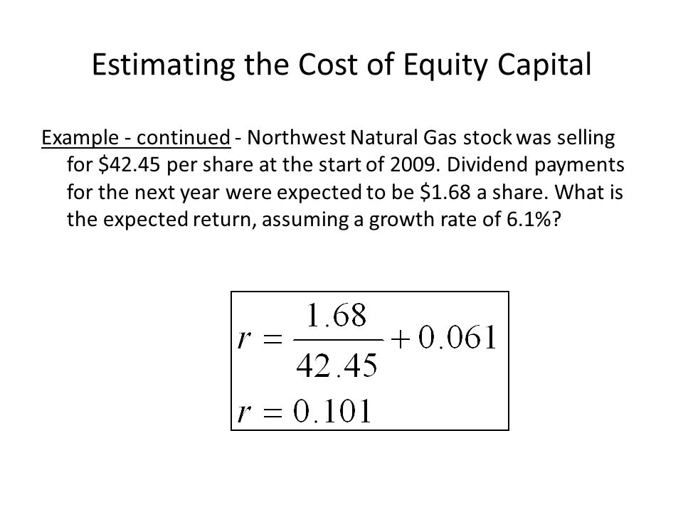 Estimating the Cost of Equity Capital Example - continued - Northwest Natural Gas stock was selling for $42.45 per share at the start of 2009.