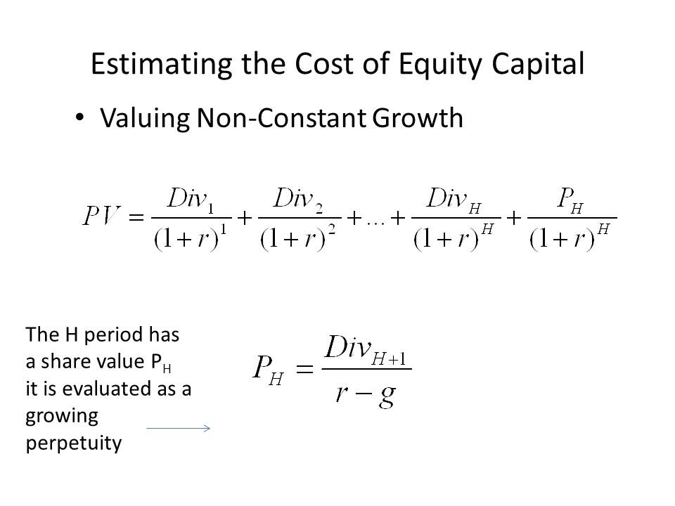 Estimating the Cost of Equity Capital Valuing Non-Constant Growth The H period has a share value P H it is evaluated as a growing perpetuity