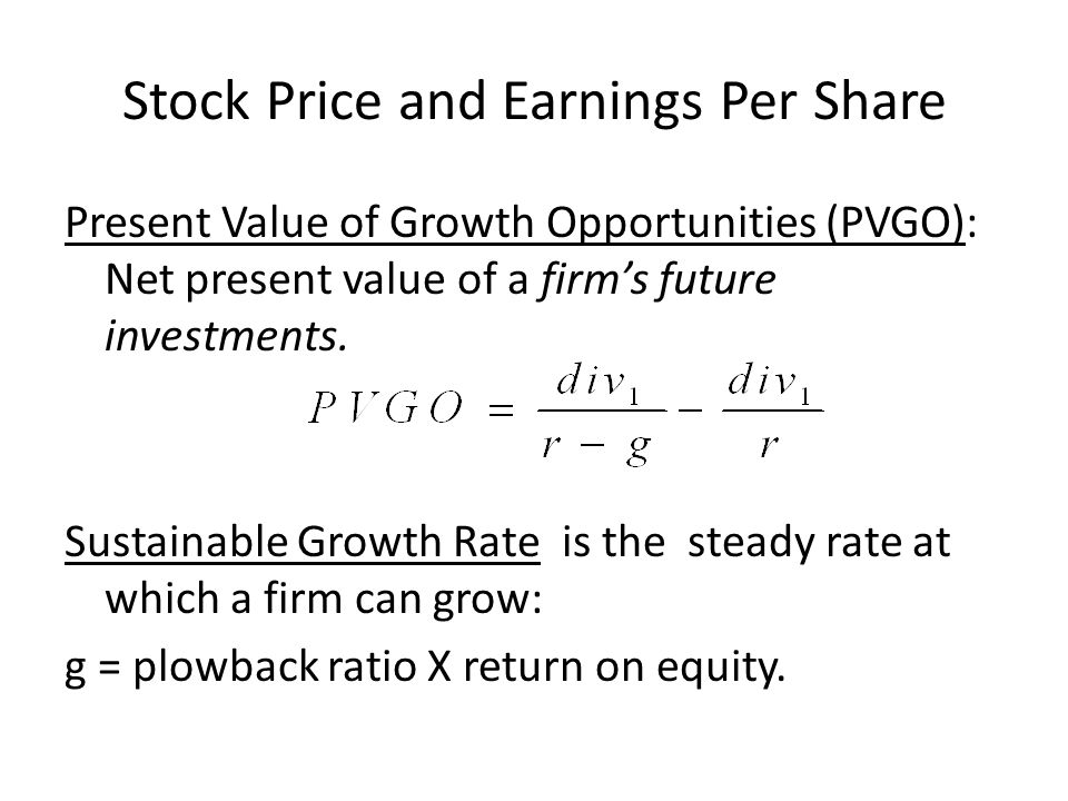Stock Price and Earnings Per Share Present Value of Growth Opportunities (PVGO): Net present value of a firm's future investments.