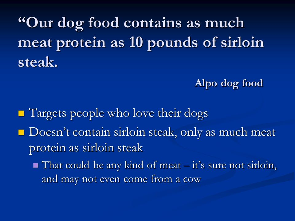 Our dog food contains as much meat protein as 10 pounds of sirloin steak.