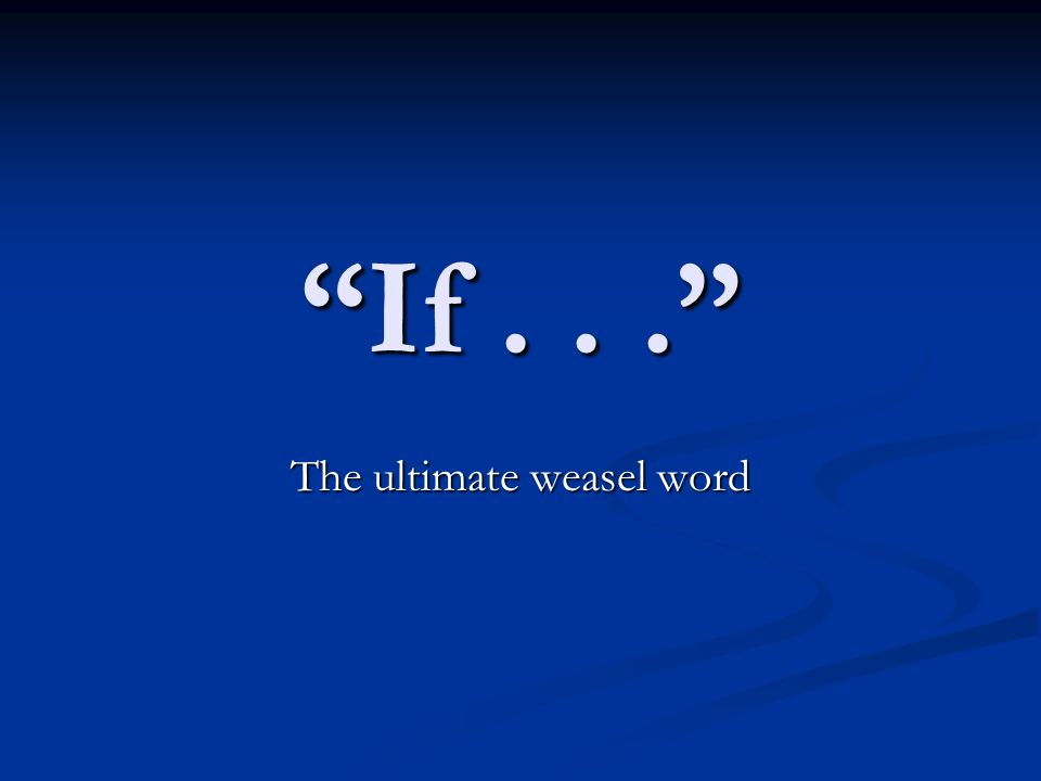 If... The ultimate weasel word