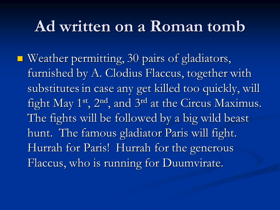 Ad written on a Roman tomb Weather permitting, 30 pairs of gladiators, furnished by A.