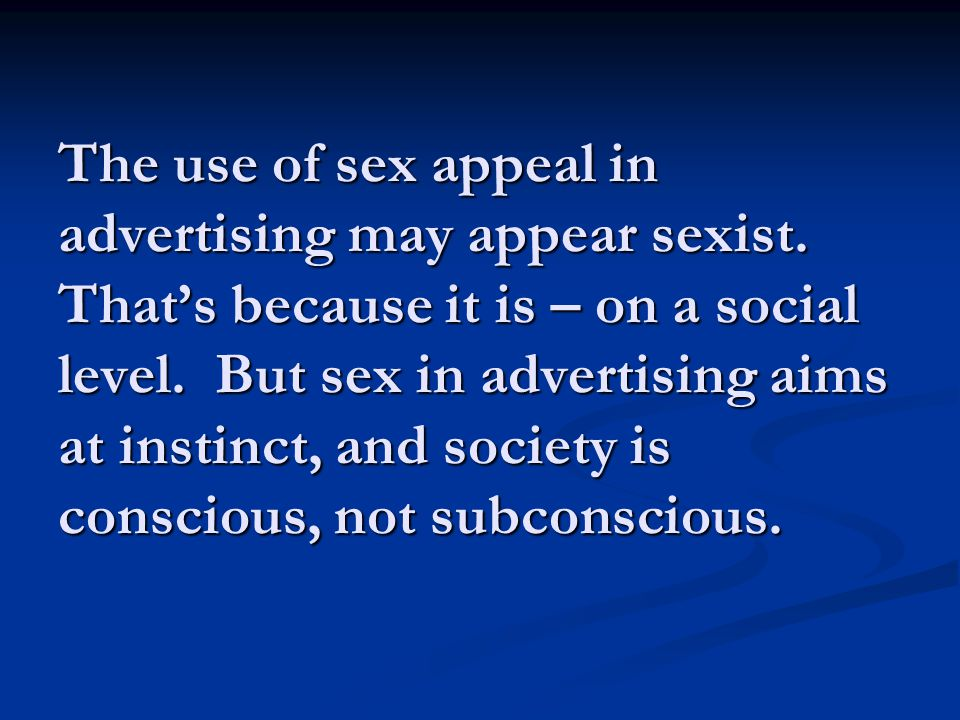 The use of sex appeal in advertising may appear sexist.
